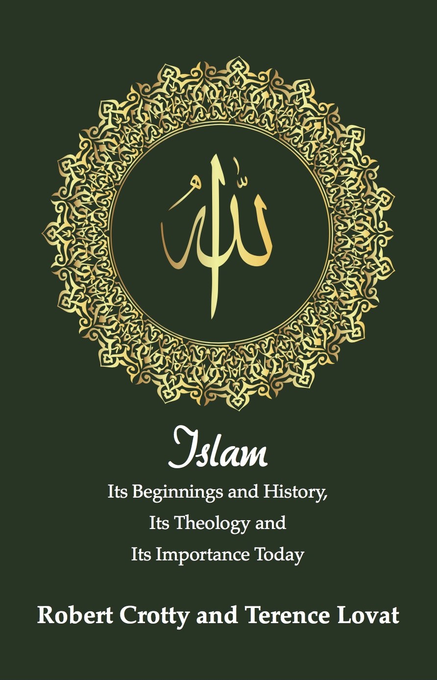 Islam: Its Beginnings and History, Its Theology and Its Importance Today (PAPERBACK)