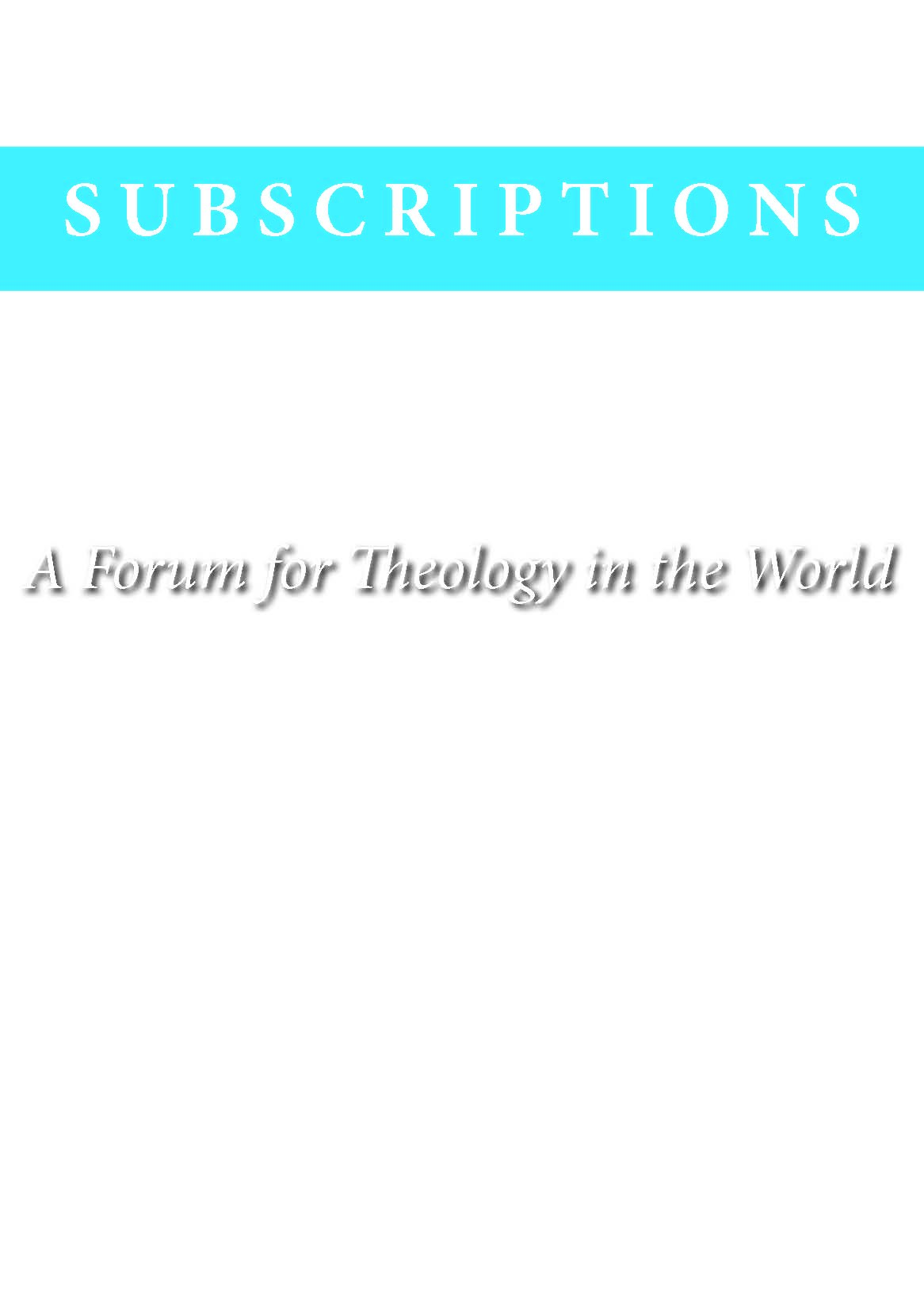 A Forum for Theology in the World Subscriptions (INDIVIDUALS)
