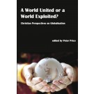 A World United or a World Exploited? Christian Perspectives on Globalisation (PAPERBACK)